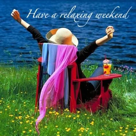 Relax    ...    c'est le week-end sous le soleil  !